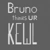 Bruno Thinks Ur Kewl.png